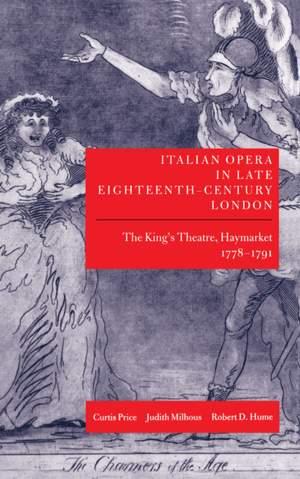 Italian Opera in Late Eighteenth-Century London: Volume 1: The King's Theatre, Haymarket, 1778-1791