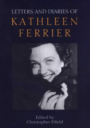 Letters and Diaries of Kathleen Ferrier - Revised and Enlarged Edition