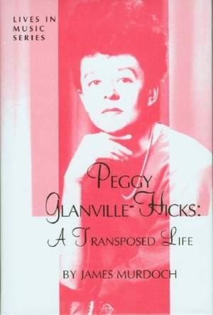 Peggy Glanville-Hicks - A Transposed Life