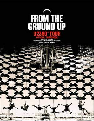 From The Ground Up: U2 360 Degrees Tour Official Photobook