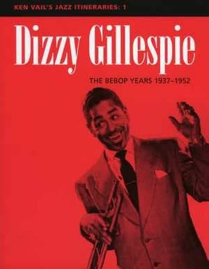 Dizzy Gillespie: The Bebop Years 1937-1952: Ken Vail's Jazz Itineraries 1