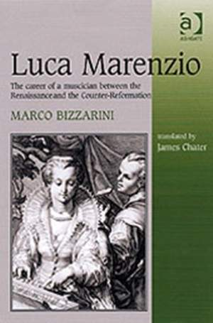Luca Marenzio: The Career of a Musician Between the Renaissance and the Counter-Reformation