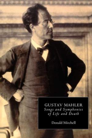 Gustav Mahler - Songs and Symphonies of Life and Death. Interpretations and Annotations