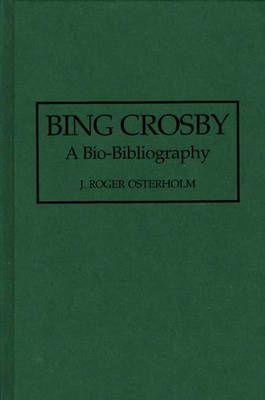Bing Crosby: A Bio-Bibliography