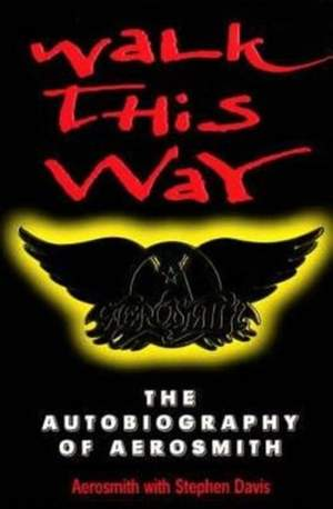 Walk This Way: The Autobiography Of Aerosmith