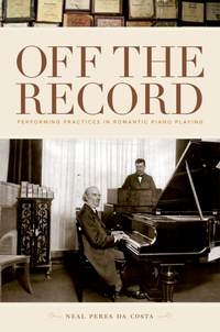 Off the Record: Performing Practices in Romantic Piano Playing