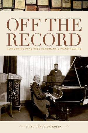 Off the Record: Performing Practices in Romantic Piano Playing Product Image