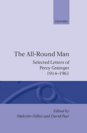 The All-Round Man: Selected Letters of Percy Grainger, 1914-1961