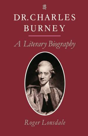 Dr Charles Burney: A Literary Biography