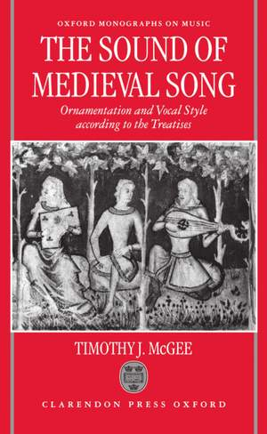The Sound of Medieval Song: Ornamentation and Vocal Style According to the Treatises