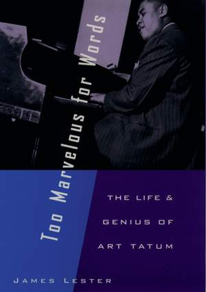 Too Marvelous for Words: The Life and Genius of Art Tatum