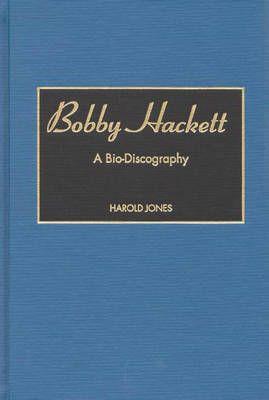 Bobby Hackett: A Bio-Discography