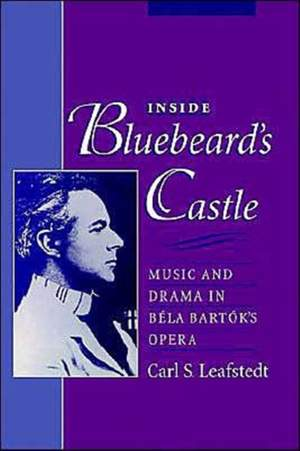 Inside Bluebeard's Castle: Music and Drama in Bela Bartok's Opera