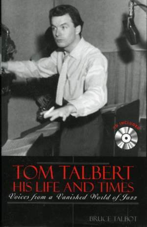 Tom Talbert D His Life and Times: Voices From a Vanished World of Jazz