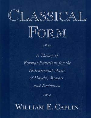 Classical Form: A Theory of Formal Functions for the Instrumental Music of Haydn, Mozart, and Beethoven