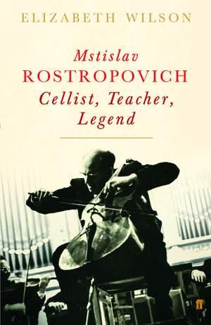 Mstislav Rostropovich: Cellist, Teacher, Legend