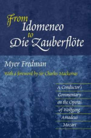 From Idomeneo to Die Zauberflote: A Conductor's Commentary on the Operas of Wolfgang Amadeus Mozart
