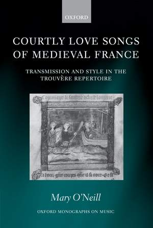 Courtly Love Songs of Medieval France: Transmission and Style in Trouvere Repertoire