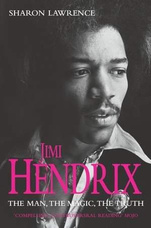 Jimi Hendrix: The Man, the Magic, the Truth