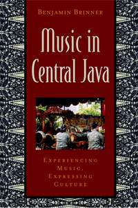 Music in Central Java: Experiencing Music, Expressing Culture