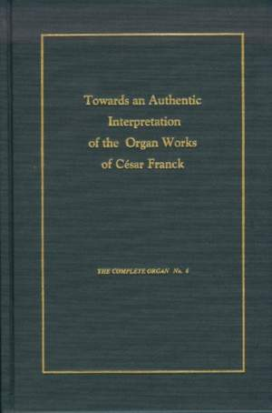 Towards an Authentic Interpretation of the Organ Works of Cusar Franck, 2nd Edition