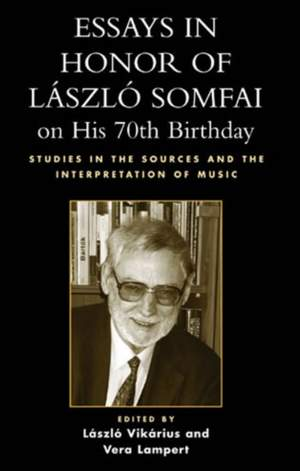 Essays in Honor of Laszlo Somfai on His 70th Birthday: Studies in the Sources and the Interpretation of Music