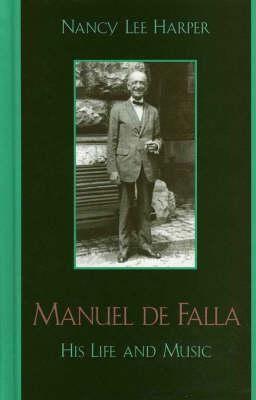 Manuel de Falla: His Life and Music