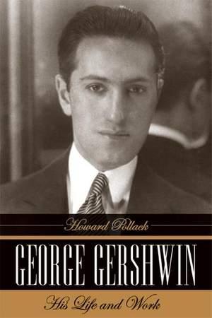 George Gershwin: His Life and Work