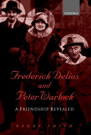 Frederick Delius and Peter Warlock: A Friendship Revealed