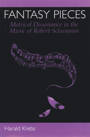 Fantasy Pieces: Metrical Dissonance in the Music of Robert Schumann