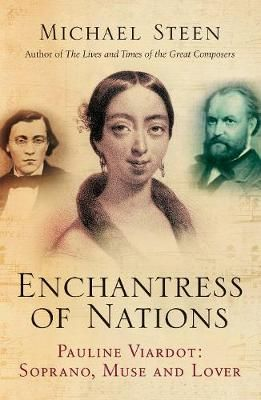 Enchantress of Nations: Pauline Viardot - Soprano, Muse and Lover