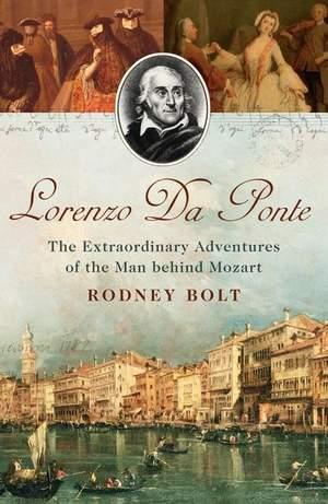 Lorenzo Da Ponte: The Extraordinary Adventures of the Man Behind Mozart