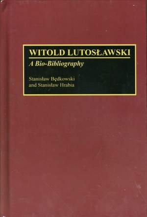 Witold Lutoslawski: A Bio-Bibliography