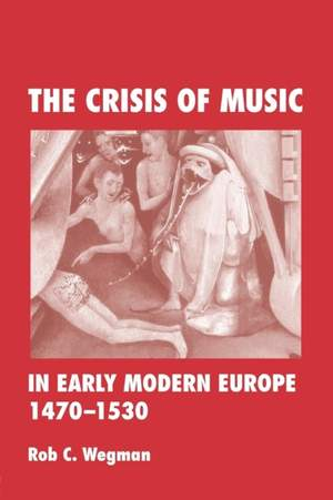 The Crisis of Music in Early Modern Europe, 1470--1530