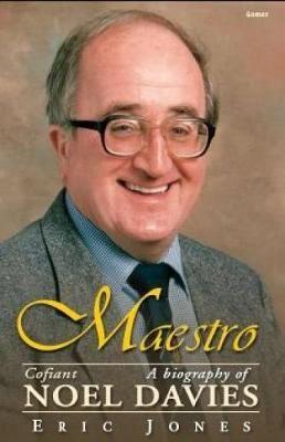Maestro - Cofiant Noel Davies/A Biography of Noel Davies