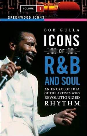 Icons of R&B and Soul [2 volumes]: An Encyclopedia of the Artists Who Revolutionized Rhythm
