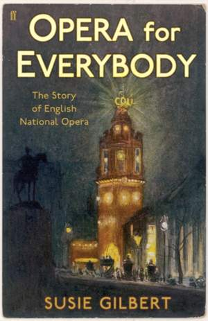 Opera for Everybody: The Story of English National Opera
