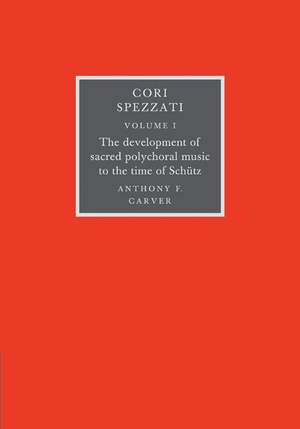Cori Spezzati Volume 1 The Development of Sacred Polychoral Music to the Time of Schutz