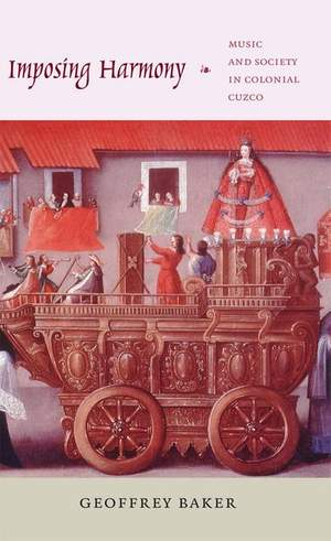 Imposing Harmony: Music and Society in Colonial Cuzco