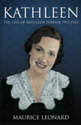 Kathleen: The Life of Kathleen Ferrier 1912-1953