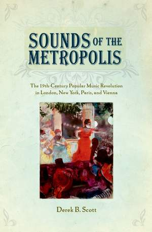 Sounds of the Metropolis: The 19th-Century Popular Music Revolution in London, New York, Paris, and Vienna