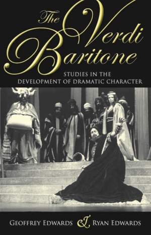 The Verdi Baritone: Studies in the Development of Dramatic Character