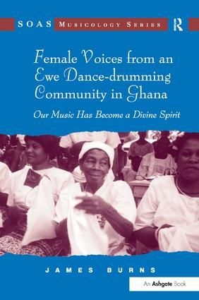 Female Voices from an Ewe Dance-drumming Community in Ghana: Our Music Has Become a Divine Spirit