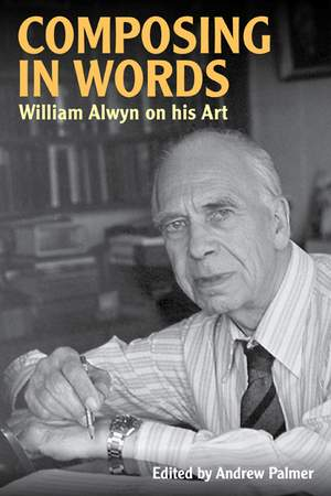 Composing in Words - William Alwyn on his Art