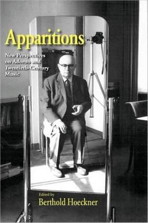 Apparitions: Essays on Adorno and Twentieth-Century Music