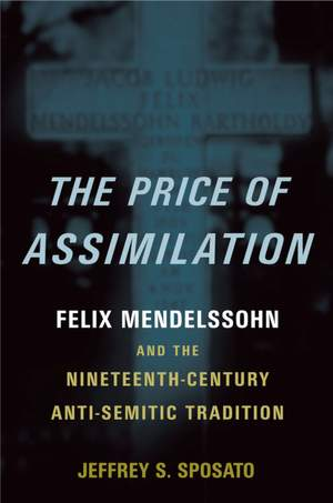 The Price of Assimilation: Felix Mendelssohn and the Nineteenth-Century Anti-Semitic Tradition