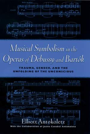 Musical Symbolism in the Operas of Debussy and Bartok: Trauma, Gender, and the Unfolding of the Unconscious