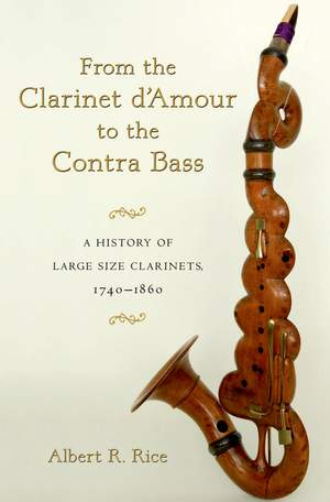 From the Clarinet D'Amour to the Contra Bass: A History of the Large Size Clarinets, 1740-1860