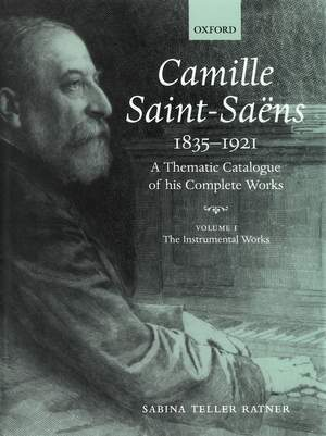 Camille Saint-Saens 1835-1921: A Thematic Catalogue of His Complete Works. Volume I: the Instrumental Works