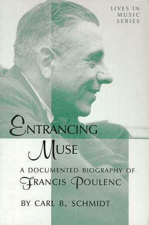 Entrancing Muse - A Documented Biography of Francis Poulenc